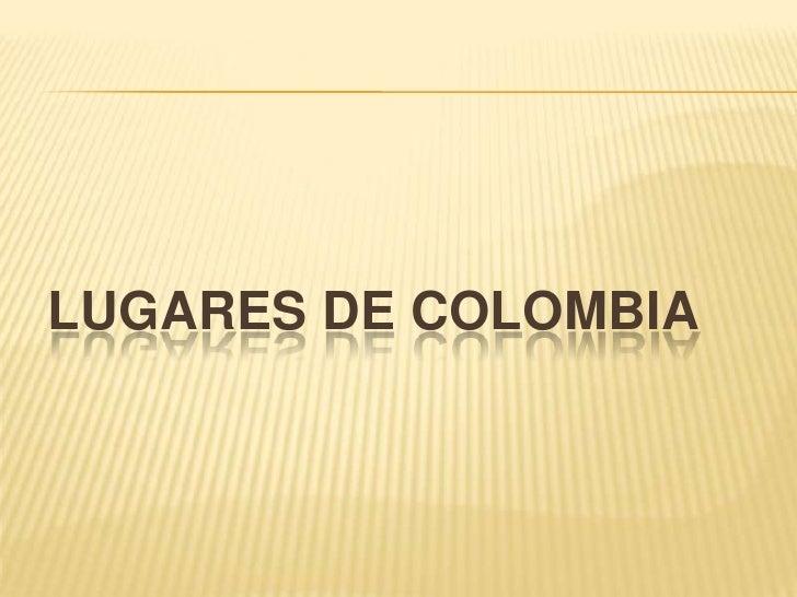 LUGARES DE COLOMBIA<br />
