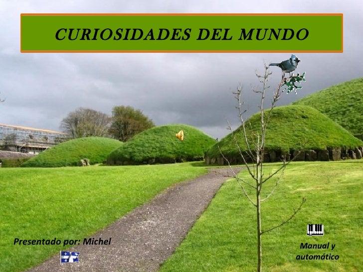 CURIOSIDADES DEL MUNDOPresentado por: Michel        Manual y                             automático