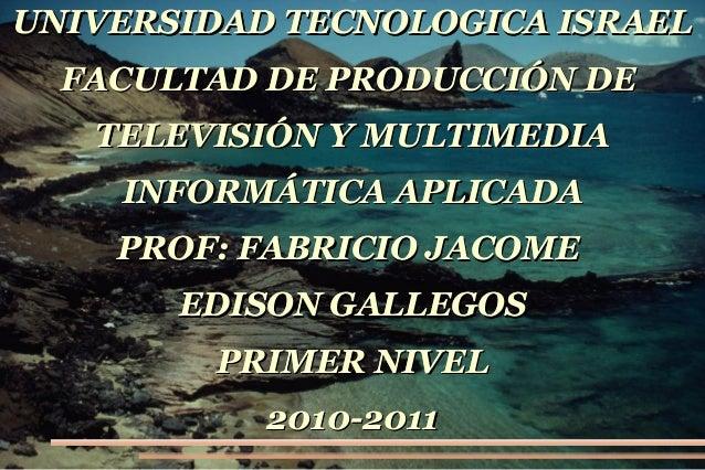 UNIVERSIDAD TECNOLOGICA ISRAELUNIVERSIDAD TECNOLOGICA ISRAEL FACULTAD DE PRODUCCIÓN DEFACULTAD DE PRODUCCIÓN DE TELEVISIÓN...
