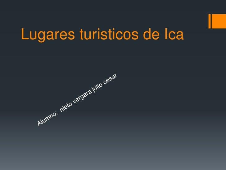 Lugares turisticos de Ica <br />Alumno:  nieto vergara julio cesar<br />