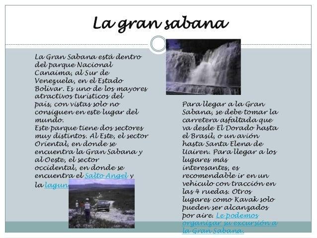 La gran sabanaLa Gran Sabana está dentrodel parque NacionalCanaima, al Sur deVenezuela, en el EstadoBolívar. Es uno de los...