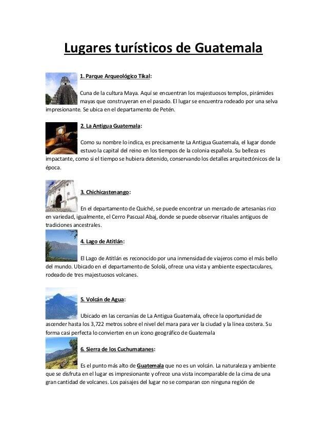 Lugares turísticos de Guatemala1. Parque Arqueológico Tikal:Cuna de la cultura Maya. Aquí se encuentran los majestuosos te...