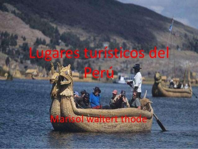 Lugares turísticos del Perú Marisol waltert thode