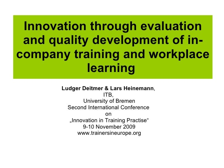 Innovation through evaluation and quality development of in-company training and workplace learning   Ludger Deitmer & Lar...