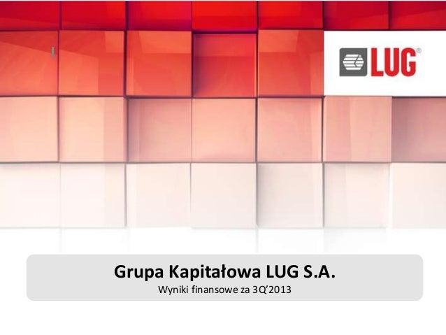 Grupa Kapitałowa LUG S.A. Wyniki finansowe za 3Q'2013