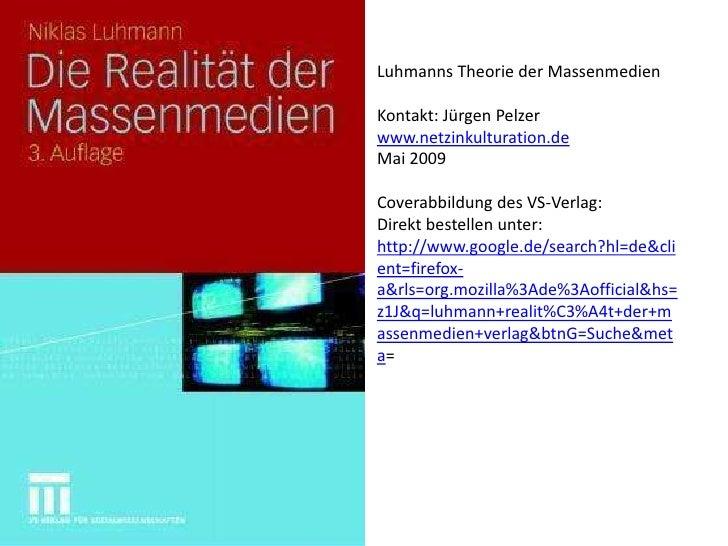 Luhmanns Theorie der Massenmedien  Kontakt: Jürgen Pelzer www.netzinkulturation.de Mai 2009  Coverabbildung des VS-Verlag:...