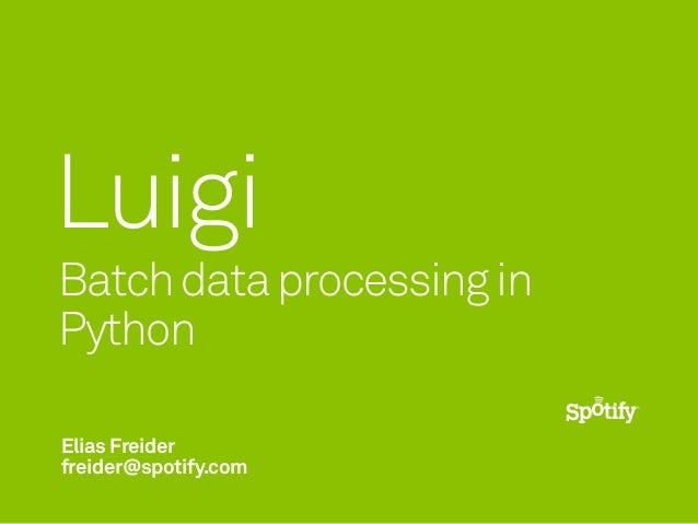 LuigiBatch data processing inPythonElias Freiderfreider@spotify.com
