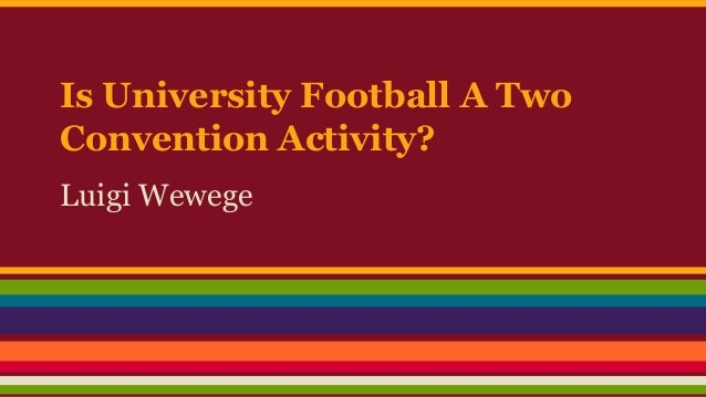 Is University Football A Two Convention Activity? Luigi Wewege