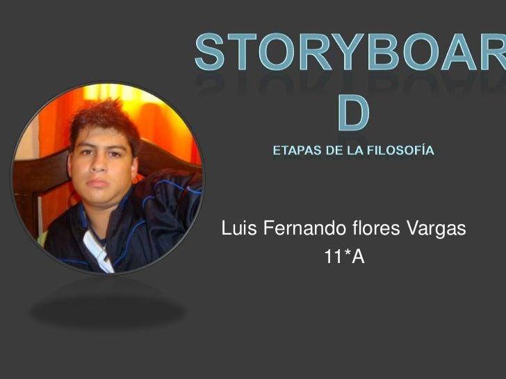 Storyboardetapas de la filosofía<br />Luis Fernando flores Vargas<br />11*A<br />