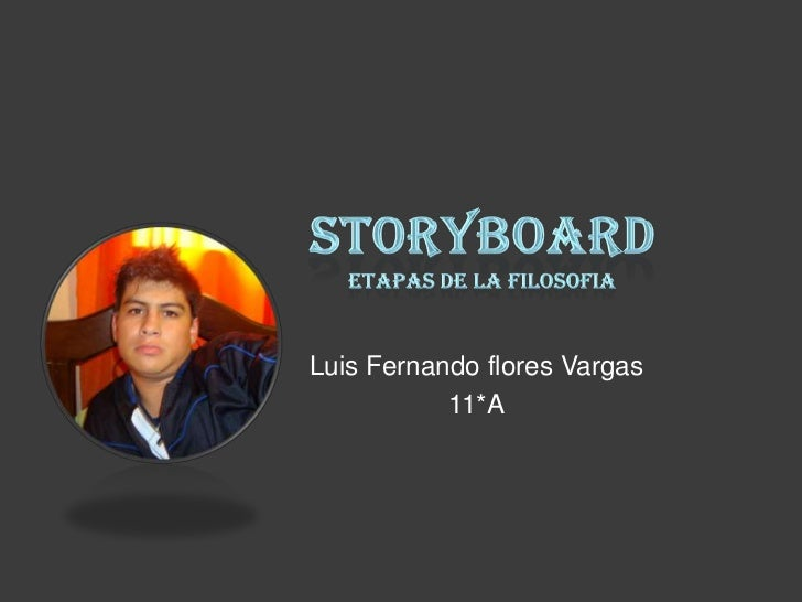 STORYBOARDETAPAS DE LA FILOSOFIA<br />Luis Fernando flores Vargas<br />11*A<br />
