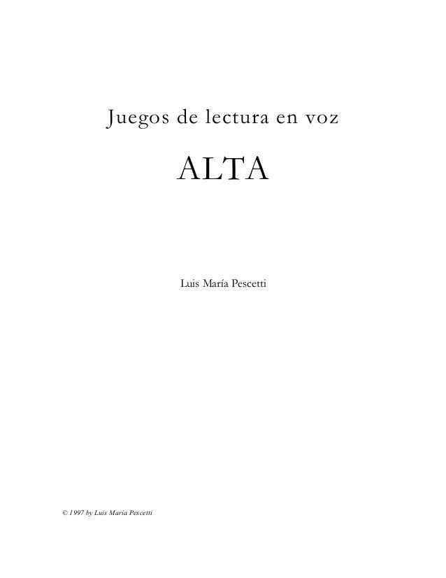 Juegos de lectura en voz  ALTA  Luis María Pescetti  © 1997 by Luis María Pescetti