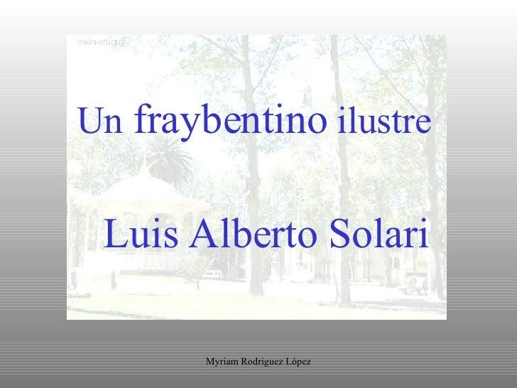 Un  fraybentino  ilustre Luis Alberto Solari