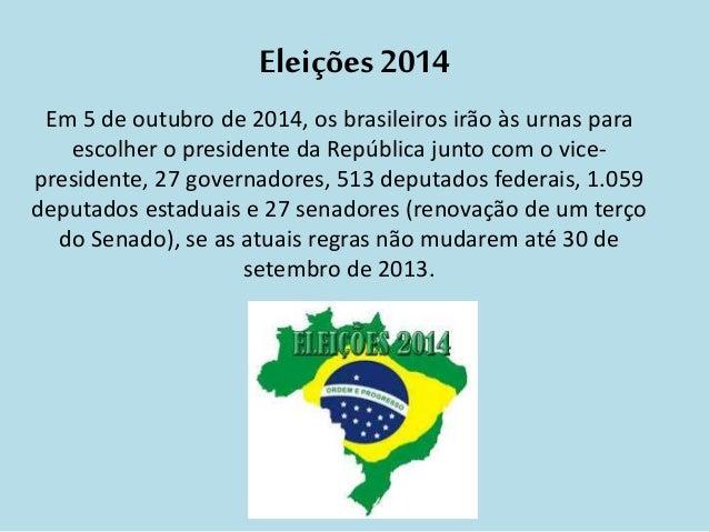 Eleições 2014  Em 5 de outubro de 2014, os brasileiros irão às urnas para  escolher o presidente da República junto com o ...