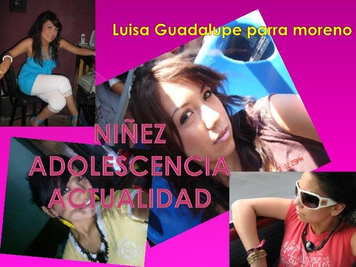 Luisa Guadalupe parra moreno<br />Niñez<br />Adolescencia<br />actualidad<br />