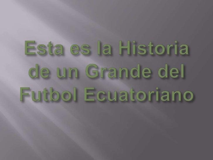 Esta es la Historia de un Grande del Futbol Ecuatoriano<br />