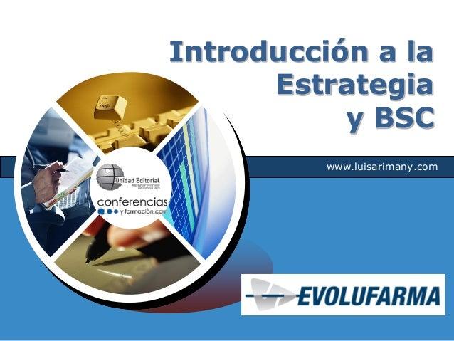 Introducción a la      Estrategia           y BSC          www.luisarimany.com