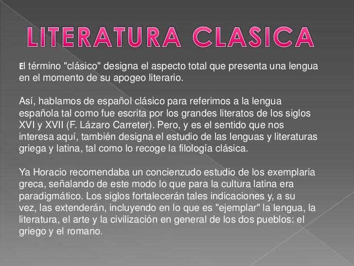 """LITERATURA CLASICA <br />El término """"clásico"""" designa el aspecto total que presenta una lengua en el momento de su apogeo ..."""