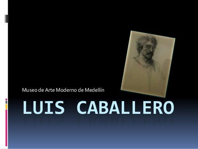 Museo de Arte Moderno de MedellínLUIS CABALLERO