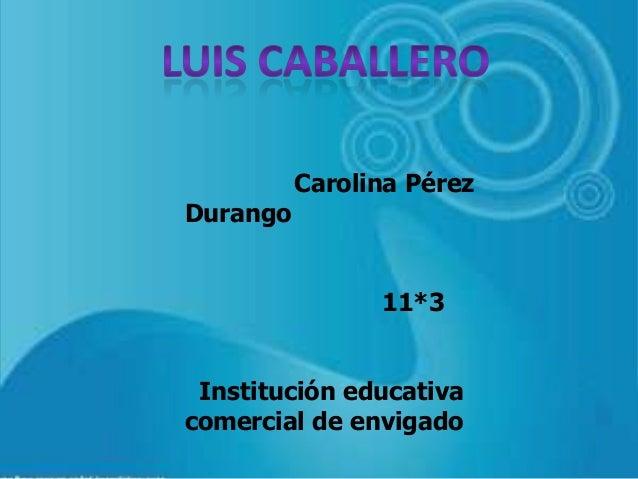 Carolina PérezDurango                11*3 Institución educativacomercial de envigado