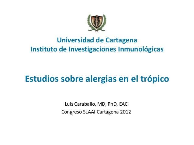 Universidad de Cartagena Instituto de Investigaciones InmunológicasEstudios sobre alergias en el trópico           Luis Ca...