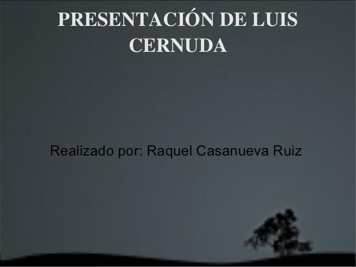 PRESENTACIÓN DE LUIS CERNUDA Realizado por: Raquel Casanueva Ruiz