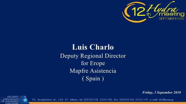 Luis Charlo Deputy Regional Director for Erope Mapfre Asistencia ( Spain ) Friday, 3 September 2010