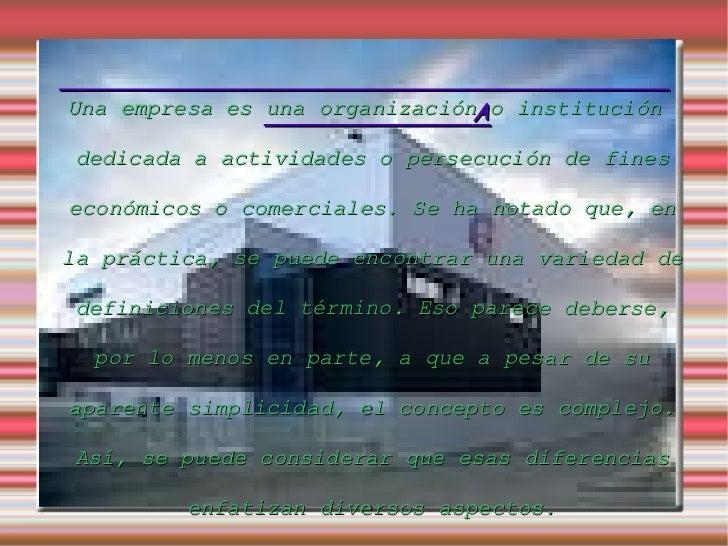 Una empresa es una organización o institución dedicada a actividades o persecución de fines económicos o comerciales. Se h...