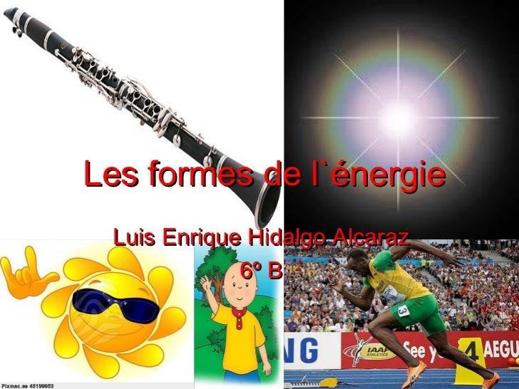 Les formes de l`énergie Luis Enrique Hidalgo Alcaraz             6º B