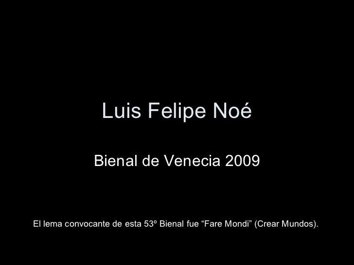 """Luis Felipe Noé Bienal de Venecia 2009 El lema convocante de esta 53º Bienal fue """"Fare Mondi"""" (Crear Mundos)."""