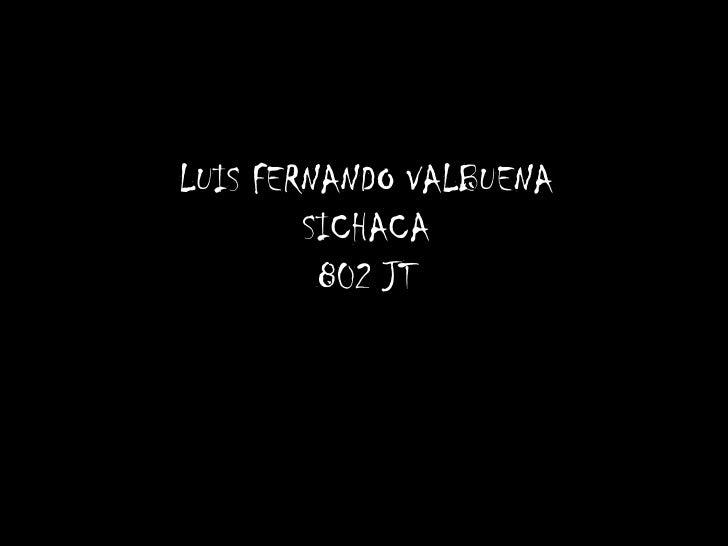LUIS FERNANDO VALBUENASICHACA802 JT<br />