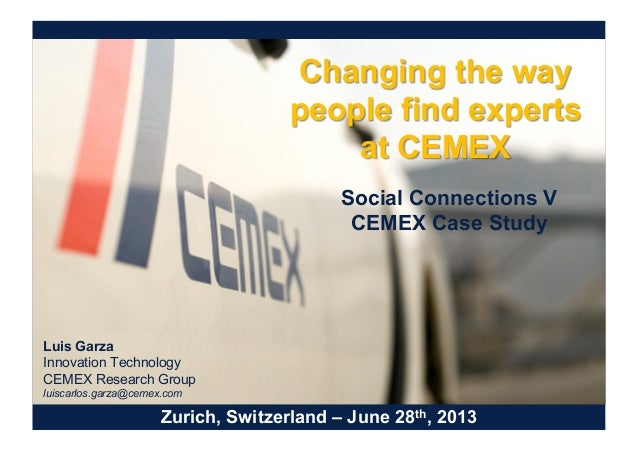 Changing the way people find experts at CEMEX Social Connections V CEMEX Case Study Zurich, Switzerland – June 28th, 2013 ...