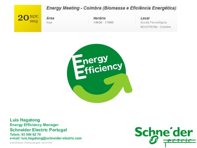 Luis Hagatong Energy Efficiency Manager  Schneider Electric Portugal Telem: 93 540 62 70 e-mail: luis.hagatong@schneider-e...