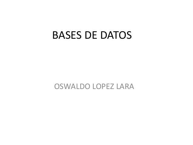 BASES DE DATOS OSWALDO LOPEZ LARA