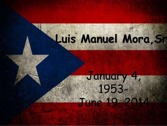 January 4, 1953- June 19, 2014 Luis Manuel Mora,Sr