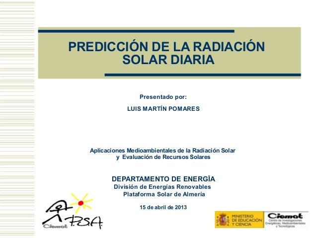 PREDICCIÓN DE LA RADIACIÓN       SOLAR DIARIA                   Presentado por:               LUIS MARTÍN POMARES  Aplicac...