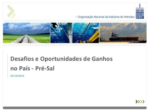 Desafios e Oportunidades de Ganhosno País - Pré-Sal25/10/2012