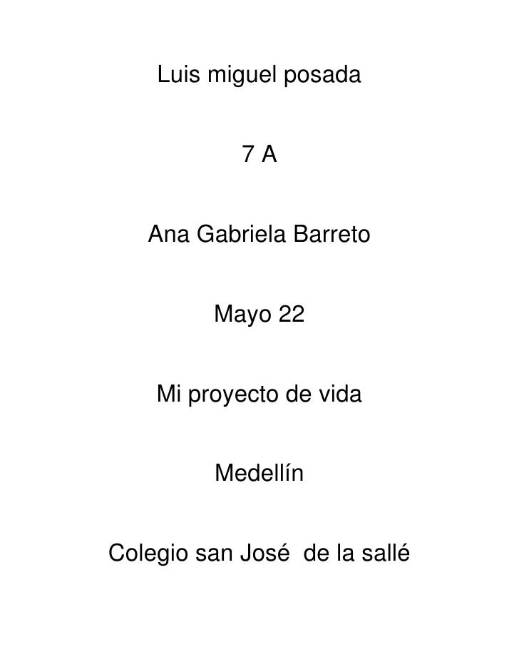 Luis miguel posada            7A   Ana Gabriela Barreto         Mayo 22    Mi proyecto de vida         MedellínColegio san...