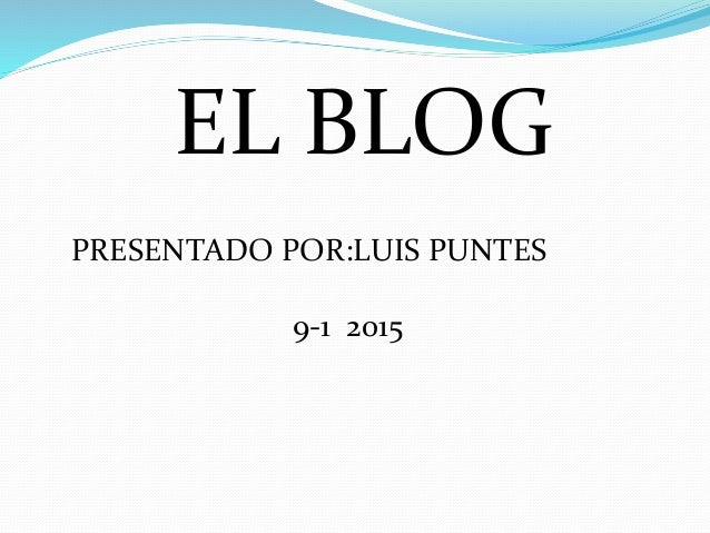 EL BLOG PRESENTADO POR:LUIS PUNTES 9-1 2015