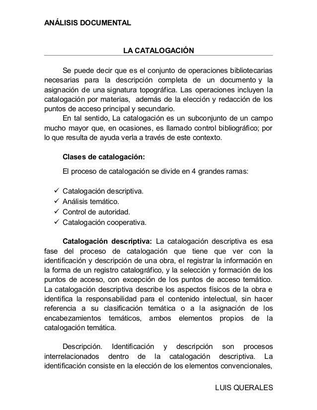 ANÁLISIS DOCUMENTAL LA CATALOGACIÓN Se puede decir que es el conjunto de operaciones bibliotecarias necesarias para la des...