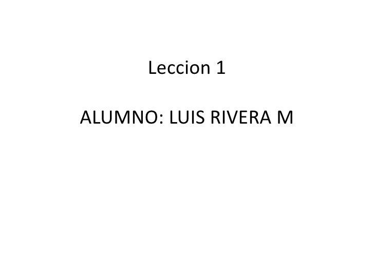 Leccion 1ALUMNO: LUIS RIVERA M<br />