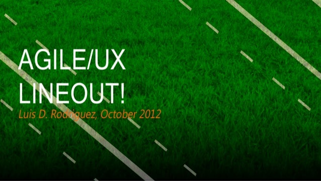 Agile UX Lineout! (Louis Rodriguez)