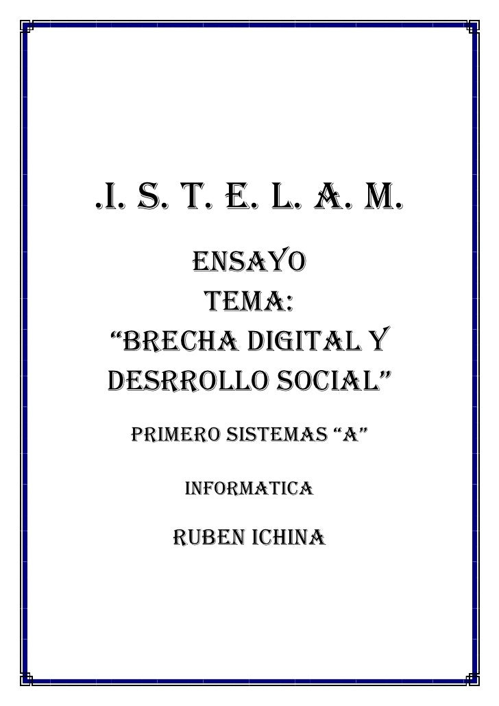 ".I. S. T. E. L. A. M.     ENSAYO      TEMA:""BRECHA DIGITAL YDESRROLLO SOCIAL""  PRIMERO SISTEMAS ""A""      INFORMATICA     R..."
