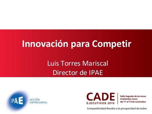InnovaciónparaCompetir LuisTorresMariscal DirectordeIPAE