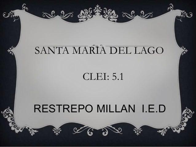 RESTREPO MILLAN I.E.D SANTA MARIA DEL LAGO CLEI: 5.1