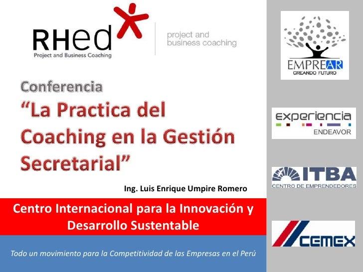 Ing. Luis Enrique Umpire RomeroCentro Internacional para la Innovación y         Desarrollo SustentableTodo un movimiento ...