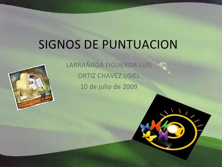 SIGNOS DE PUNTUACION LARRAÑAGA FIGUEROA LUIS ORTIZ CHAVEZ USIEL 10 de julio de 2009