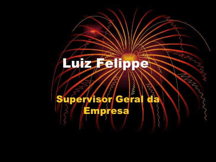 Luiz Felippe  Supervisor Geral da Empresa