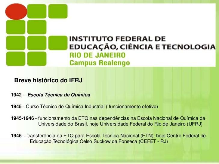 Breve histórico do IFRJ<br />1942 -  Escola Técnica de Química <br />1945 - Curso Técnico de Química Industrial ( funciona...