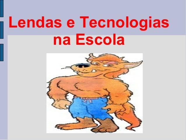 Lendas e Tecnologias na Escola