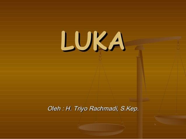 LUKAOleh : H. Triyo Rachmadi, S.Kep.